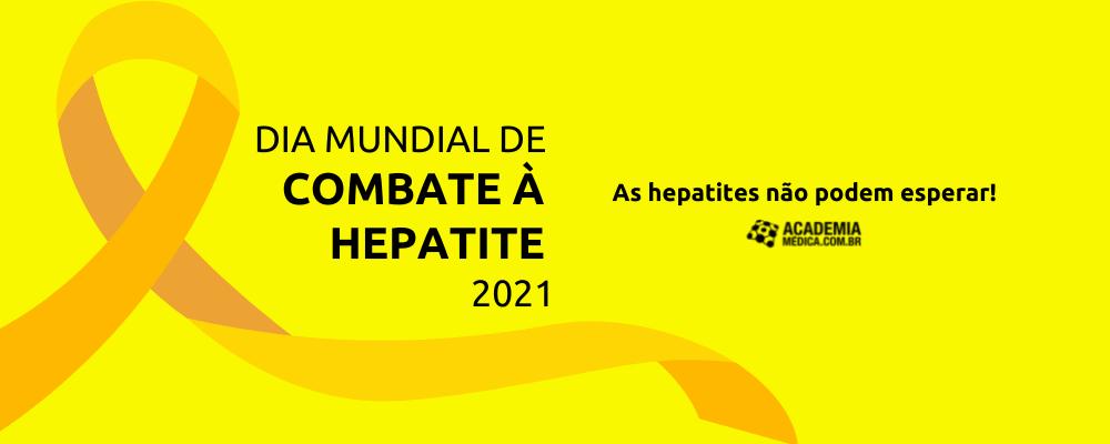 Dia Mundial de Combate à Hepatite 2021: as hepatites não podem esperar!