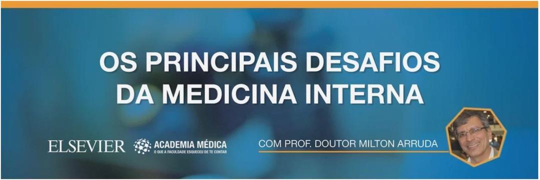 Videoaula: Os principais desafios da Medicina Interna - Parte 3 e 4