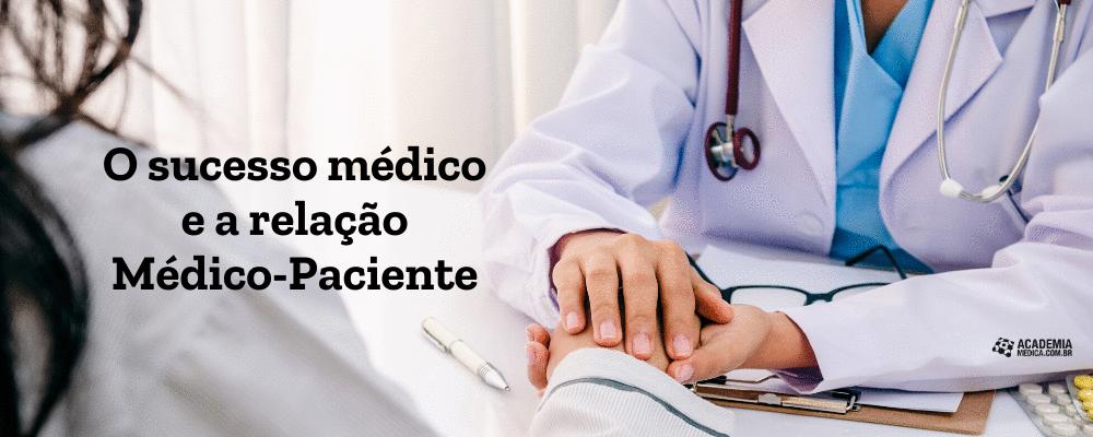 O sucesso médico e a relação Médico-Paciente
