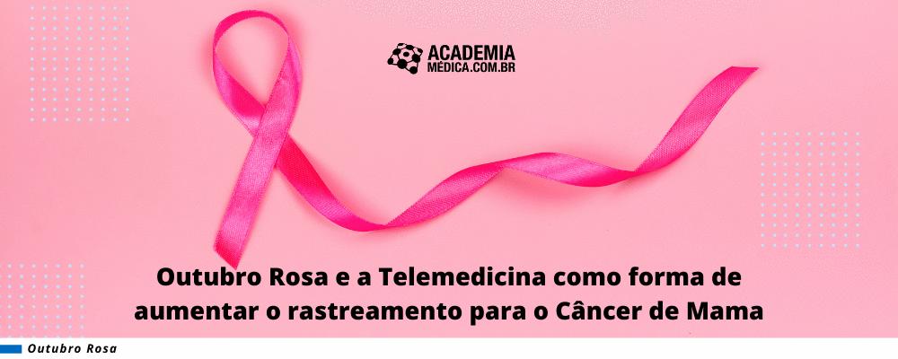 Outubro Rosa e a Telemedicina como forma de aumentar o rastreamento para o Câncer de Mama