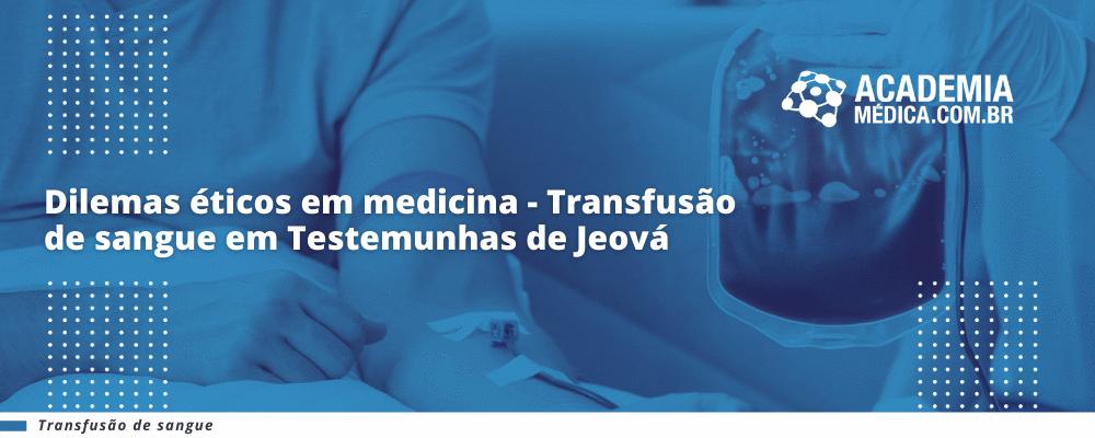Dilemas éticos em medicina - Transfusão de sangue em Testemunhas de Jeová