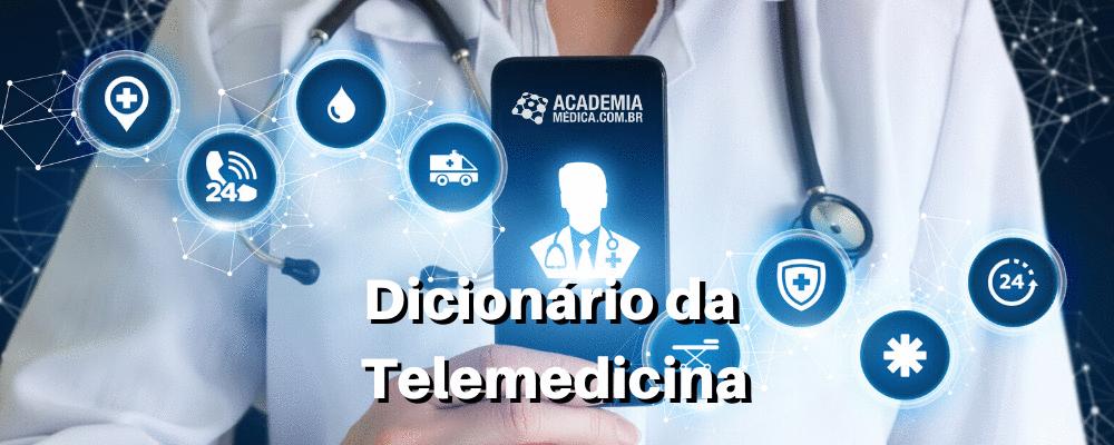 Dicionário da Telemedicina: saiba o que significa cada conceito!