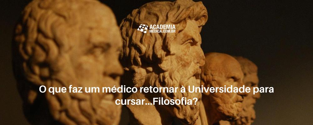 O que faz um médico retornar à Universidade para cursar...Filosofia?