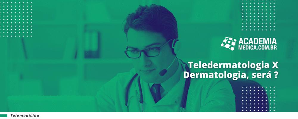 Teledermatologia X Dermatologia, será ?