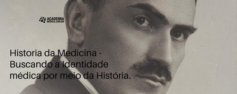 História da Medicina- Buscando a Identidade médica por meio da História.
