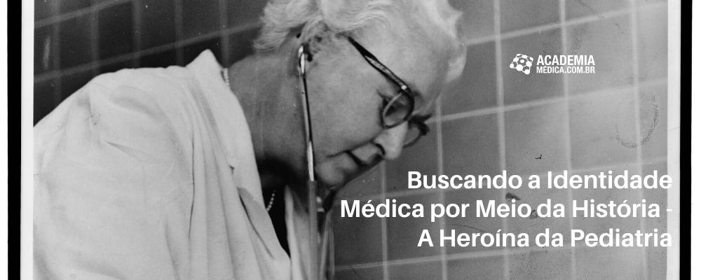 Buscando a Identidade Médica por Meio da História - A Heroína da Pediatria