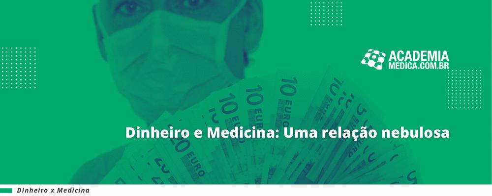 Dinheiro e Medicina: Uma relação nebulosa