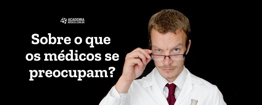 Sobre o que os médicos se preocupam?