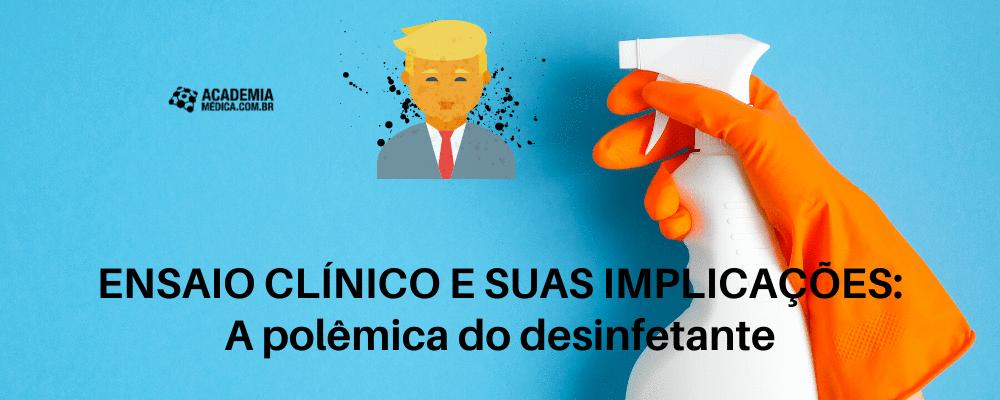 ENSAIO CLÍNICO E SUAS IMPLICAÇÕES: A polêmica do Desinfetante