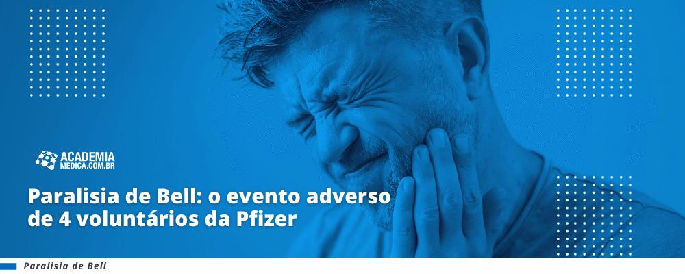 Paralisia de Bell: o evento adverso de 4 voluntários da Pfizer