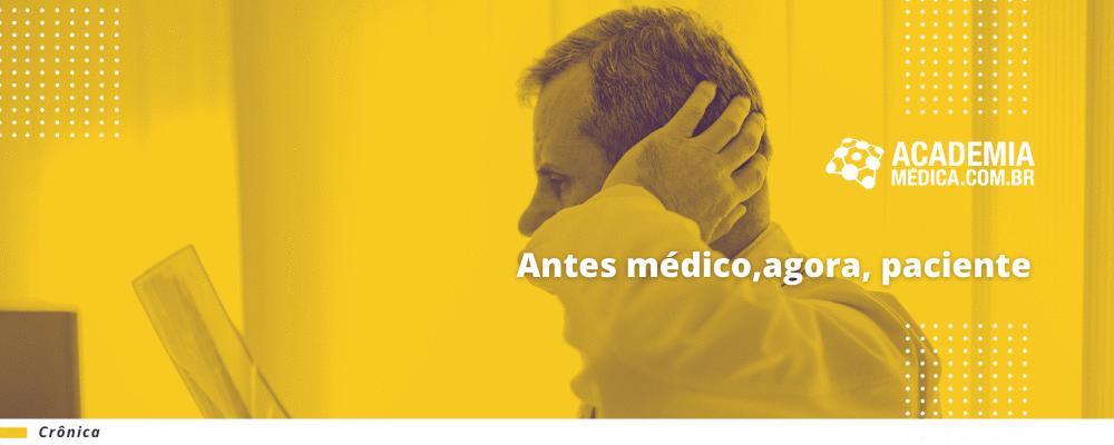 Antes médico, agora, paciente