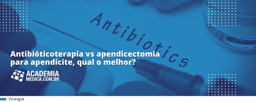 Antibióticos vs apendicectomia para apendicite, qual o melhor?