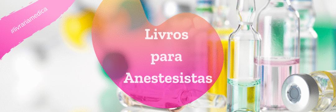 Últimos lançamentos para anestesistas - Tratados, fisiologia, pediátrica, cardíaca, sindrômicos, dor...