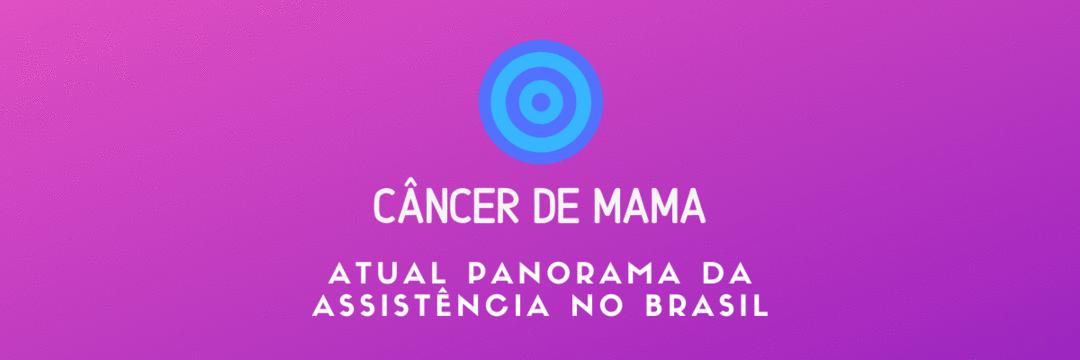 Câncer de mama: atual panorama da assistência no Brasil