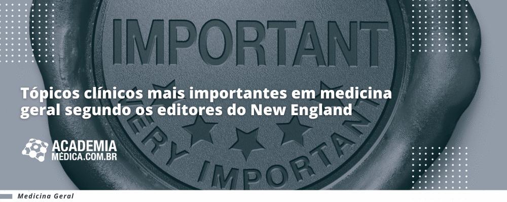 Tópicos clínicos mais importantes em medicina geral segundo os editores do New England