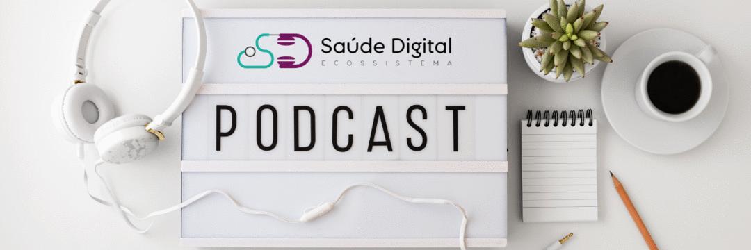Podcasts para profissionais de saúde - Saúde Digital Podcast - selecionamos os que mais gostamos