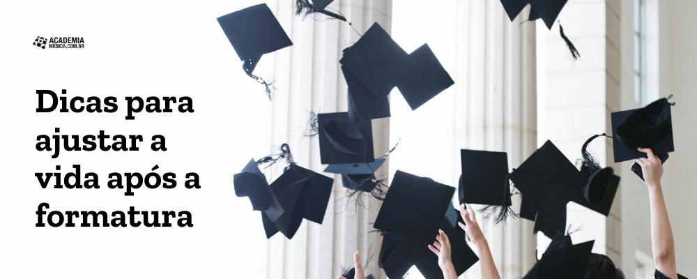 Dicas para ajustar a vida após a formatura