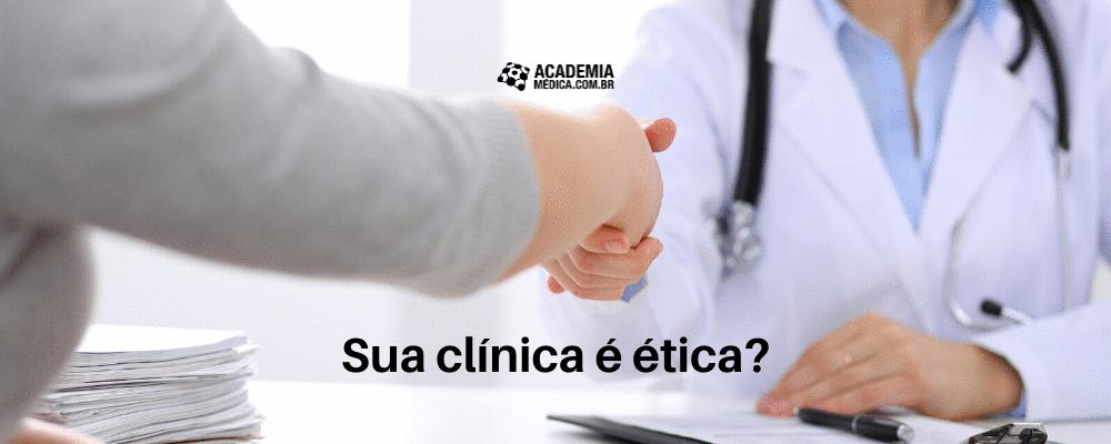 Sua clínica é ética?