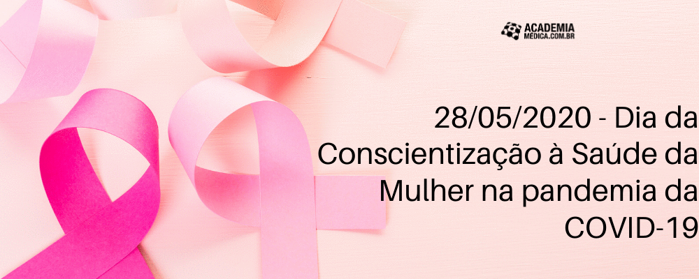 28/05/2020 - Dia da Conscientização à Saúde da Mulher na pandemia do COVID-19
