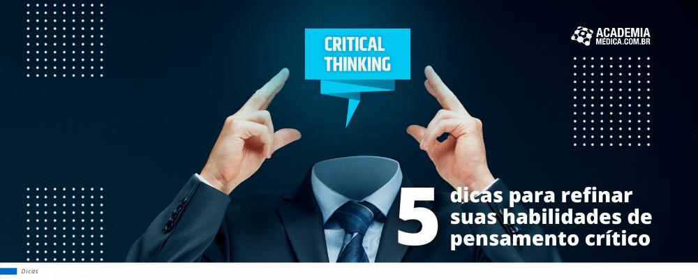 5 dicas para refinar suas habilidades de pensamento crítico