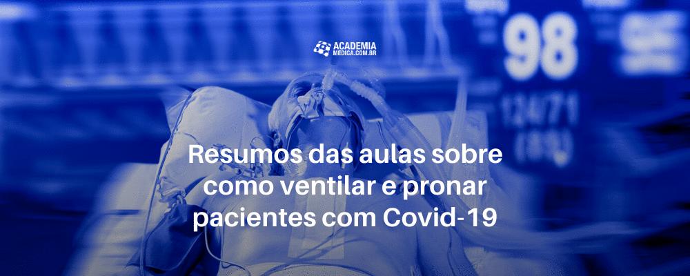 Resumos das aulas sobre como ventilar e pronar pacientes com Covid-19