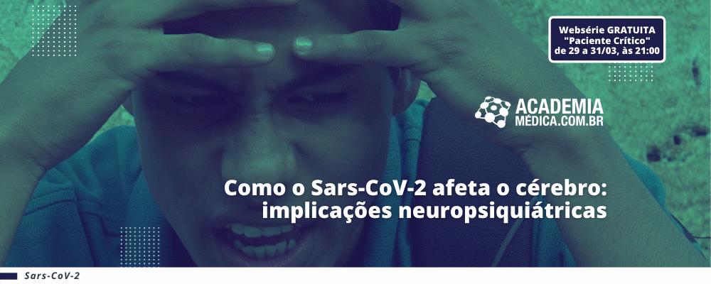 Como o Sars-CoV-2 afeta o cérebro: implicações neuropsiquiátricas
