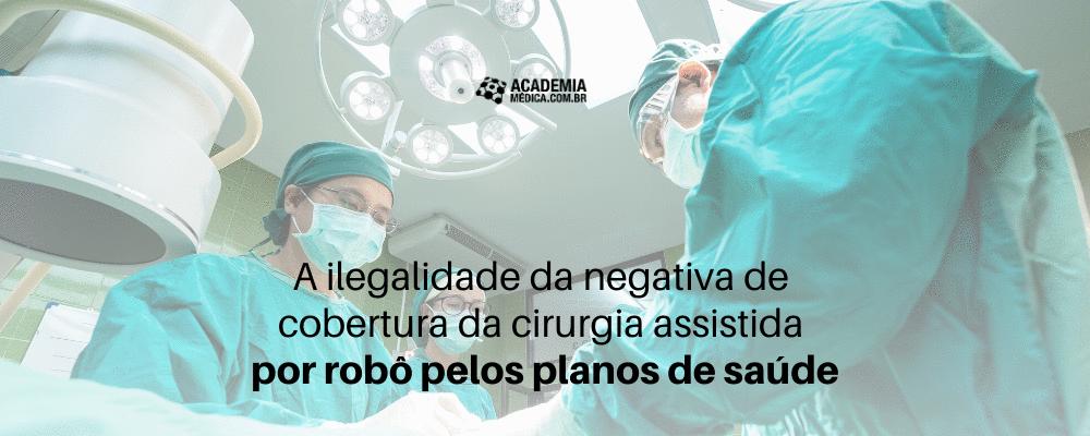 A ilegalidade da negativa de cobertura da cirurgia assistida por robô pelos planos de saúde