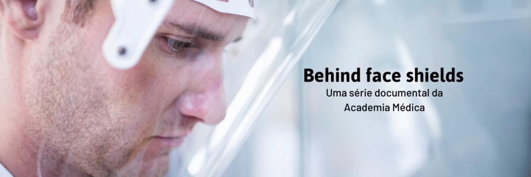 Behind Face shields - Uma série documental e colaborativa da Academia Médica