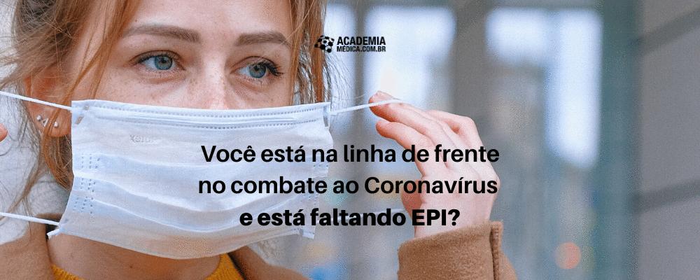 Você está na linha de frente no combate ao Coronavírus e está faltando EPI?
