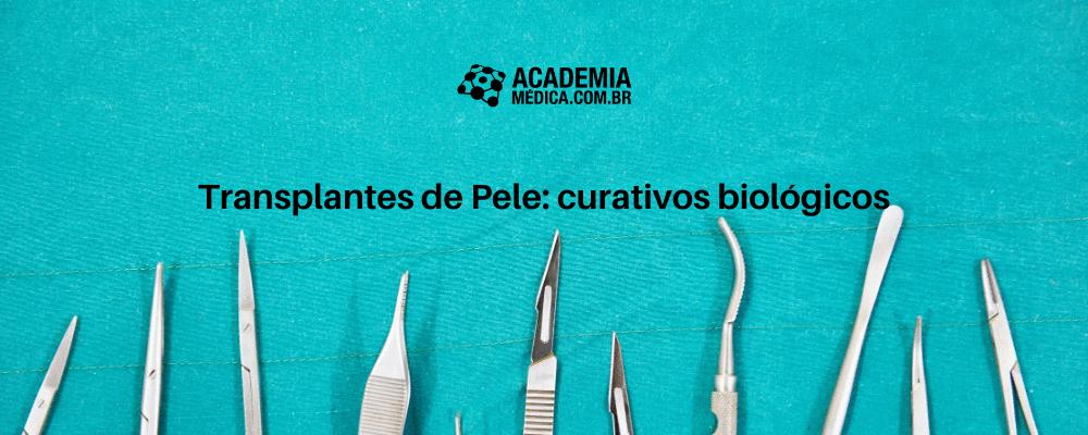 Transplantes de Pele: curativos biológicos