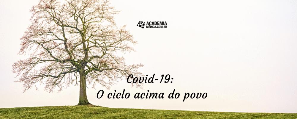 COVID-19: O ciclo acima do povo