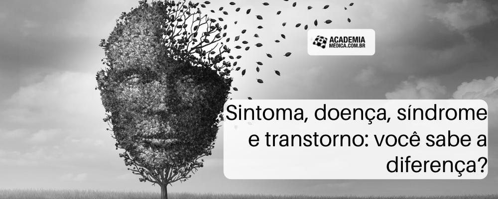 Sintoma, doença, síndrome e transtorno: você sabe a diferença?