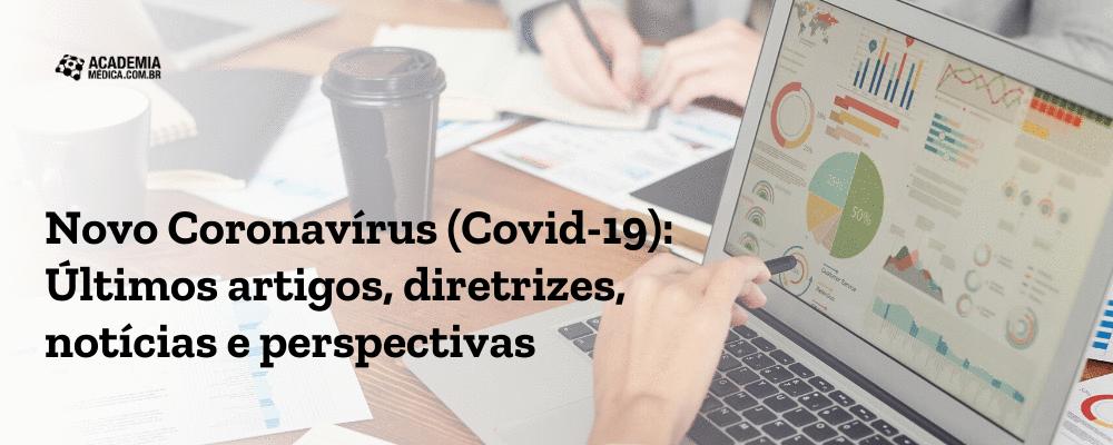 Novo Coronavírus (COVID-19): Últimos artigos, diretrizes, notícias e perspectivas