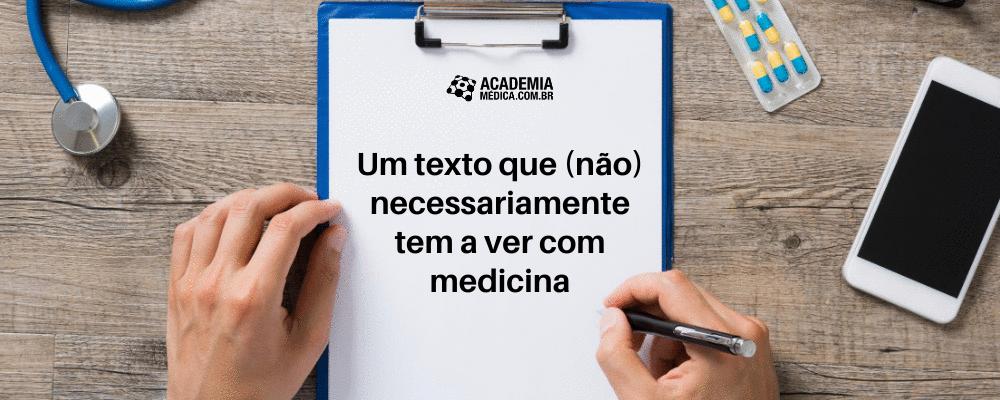 Um texto que (não) necessariamente tem a ver com medicina