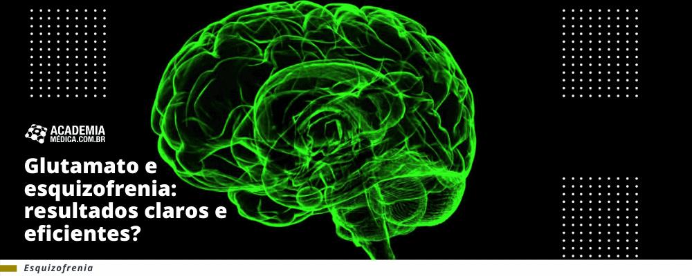 Glutamato e esquizofrenia: resultados claros e eficientes?