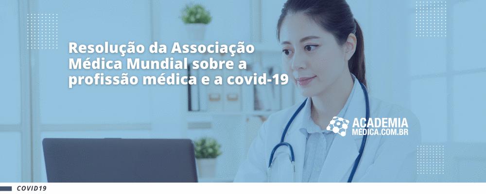 Resolução da Associação Médica Mundial sobre a profissão médica e a covid-19