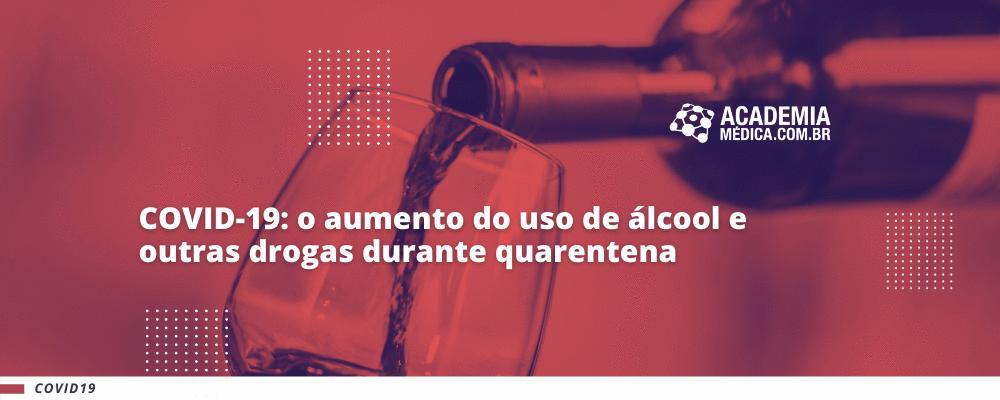 COVID-19: o aumento do uso de álcool e outras drogas durante quarentena