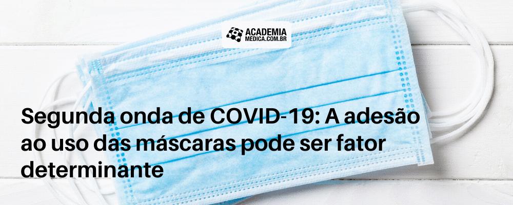 Segunda onda de COVID-19: A adesão ao uso das máscaras pode ser fator determinante