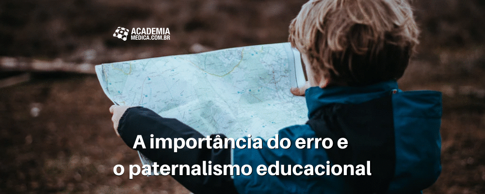 A importância do erro e o paternalismo educacional