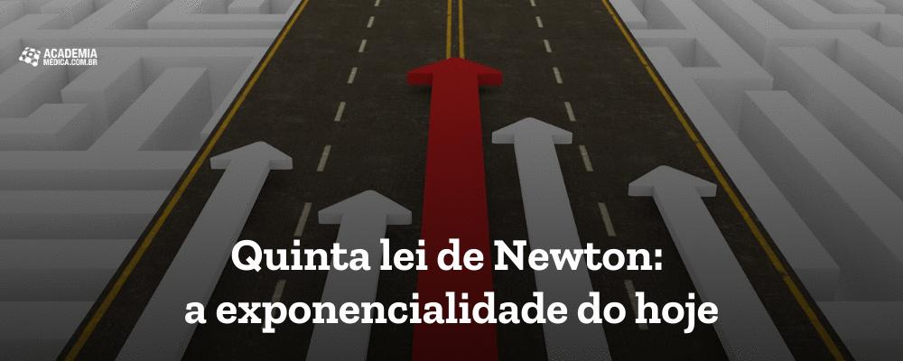 Quinta lei de Newton - a exponencialidade do hoje
