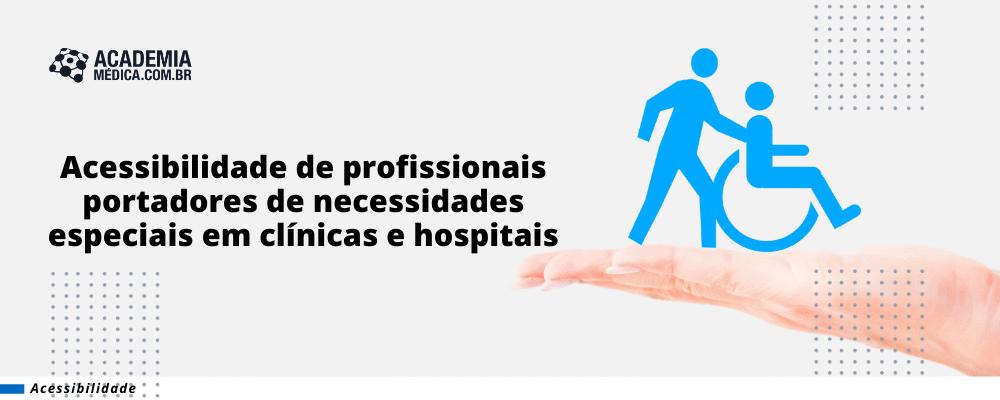 Acessibilidade de profissionais portadores de necessidades especiais em clínicas e hospitais