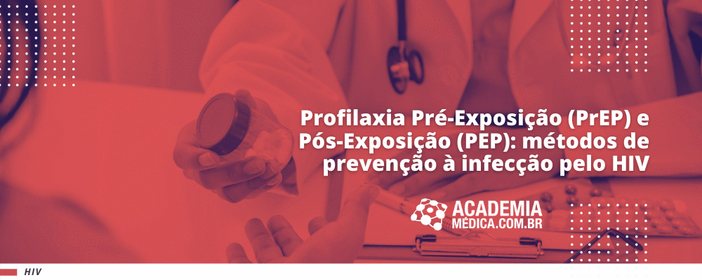 Profilaxia Pré-Exposição (PrEP) e Pós-Exposição (PEP): métodos de prevenção à infecção pelo HIV