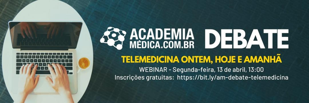 Academia Médica DEBATE: Telemedicina ontem, hoje e amanhã