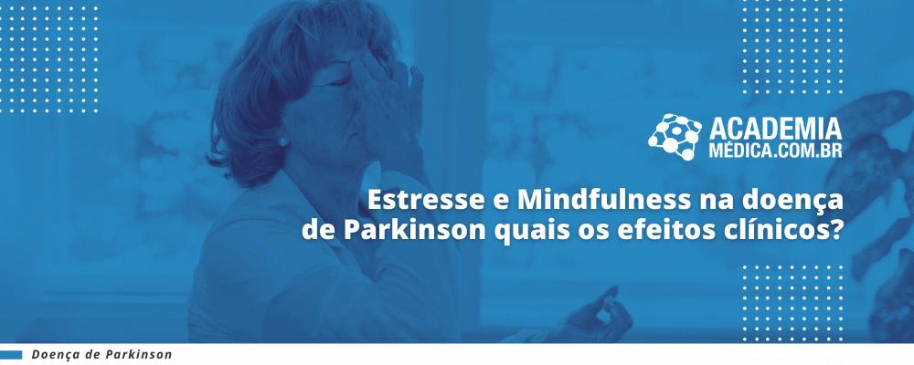 Estresse e Mindfulness na doença de Parkinson quais os efeitos clínicos?