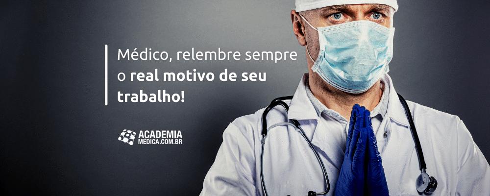 Médico, relembre sempre o real motivo de seu trabalho!