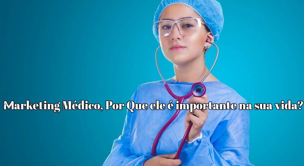 Marketing Médico, Por que ele é importante na sua vida?