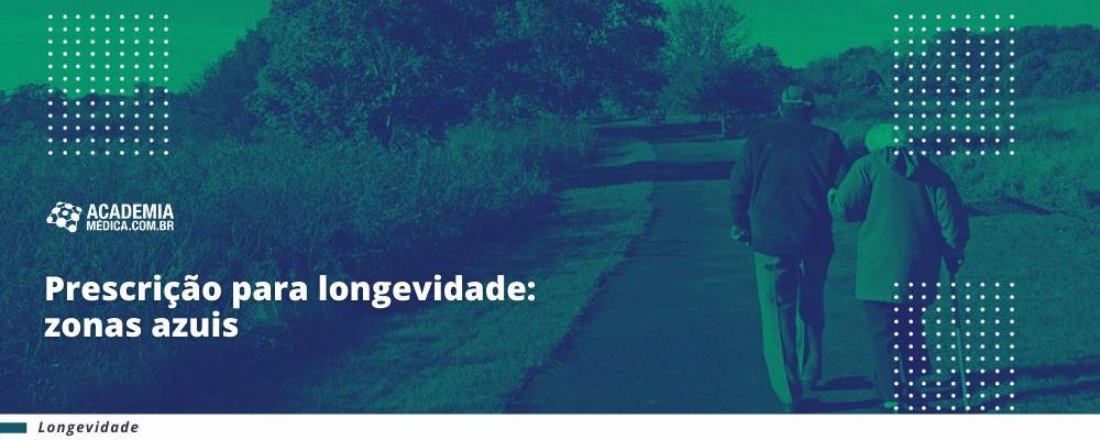 Prescrição para longevidade: zonas azuis