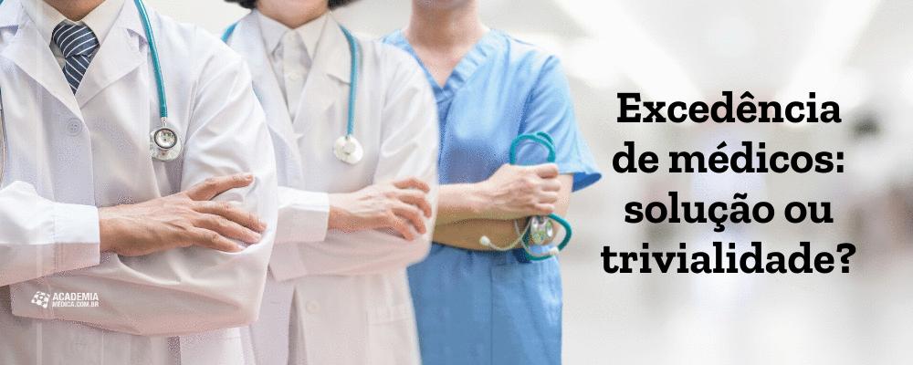 Excedência de médicos: solução ou trivialidade?