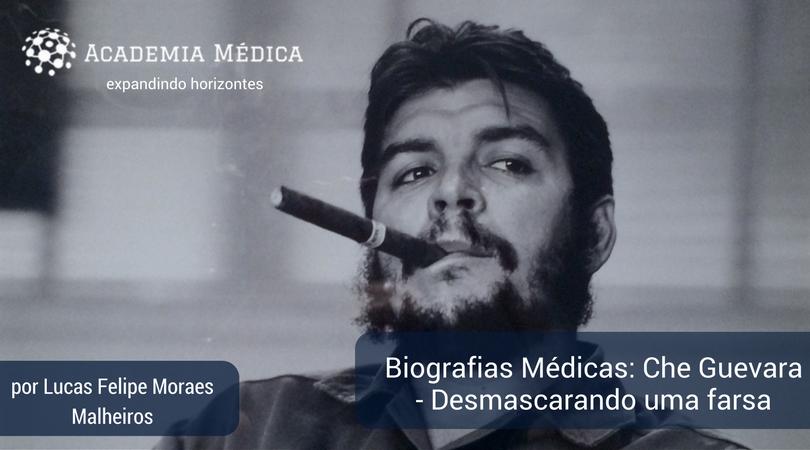 Biografias médicas: Che Guevara - desmascarando uma farsa