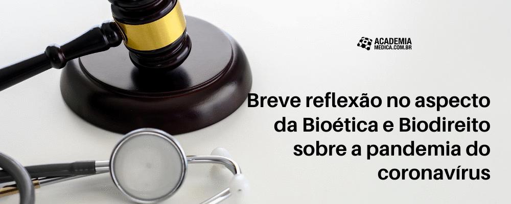 Breve reflexão no aspecto da Bioética e Biodireito sobre a pandemia do coronavírus